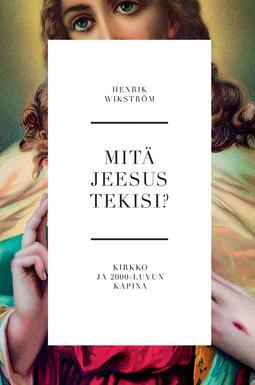 Wikström, Henrik - Mitä Jeesus tekisi?: Kirkko ja 2000-luvun kapina, ebook