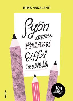Hakalahti, Niina - Syön aamupalaksi Eiffel-torneja: 104 kirjoitusharjoitusta, e-kirja