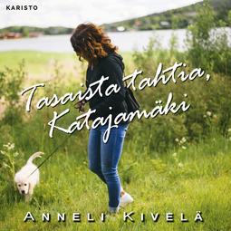 Kivelä, Anneli - Tasaista tahtia, Katajamäki, äänikirja