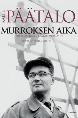 Marttinen, Eero - Murroksen aika: 1950-luku Kalle Päätalon silmin, e-kirja