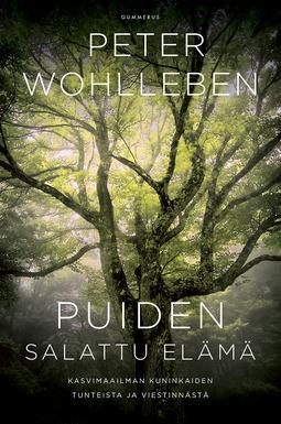 Wohlleben, Peter - Puiden salattu elämä: Kasvimaailman kuninkaiden tunteista ja viestinnästä, e-kirja