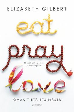 Gilbert, Elizabeth - Eat Pray Love: Omaa tietä etsimässä, e-kirja