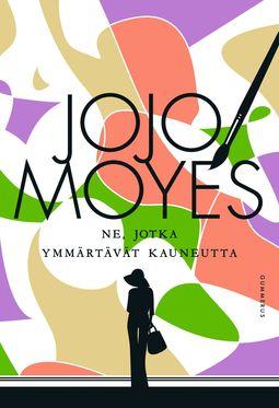 Moyes, Jojo - Ne, jotka ymmärtävät kauneutta, ebook