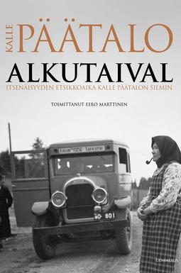 Marttinen, Eero - Alkutaival: Itsenäisyyden etsikkoaika Kalle Päätalon silmin, ebook