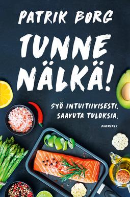 Borg, Patrik - Tunne nälkä!: Syö intuitiivisesti. Saavuta tuloksia., e-kirja