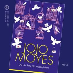 Moyes, Jojo - Ole niin kiltti, älä rakasta häntä, äänikirja