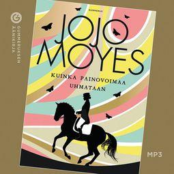 Moyes, Jojo - Kuinka painovoimaa uhmataan, äänikirja