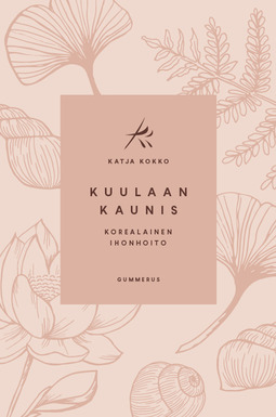 Kokko, Katja - Kuulaan kaunis: Korealainen ihonhoito, e-kirja