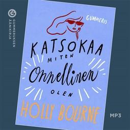 Bourne, Holly - Katsokaa, miten onnellinen olen, äänikirja