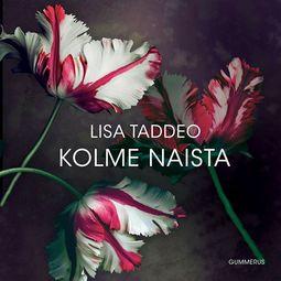 Taddeo, Lisa - Kolme naista, äänikirja