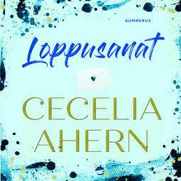 Ahern, Cecelia - Loppusanat, äänikirja