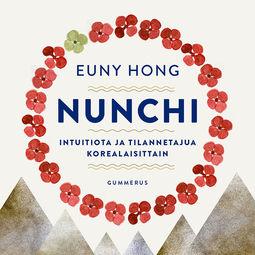 Hong, Euny - Nunchi: Intuitiota ja tilannetajua korealaisittain, äänikirja