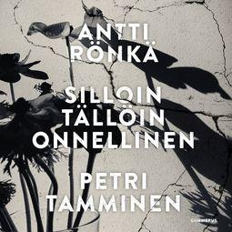 Rönkä, Antti - Silloin tällöin onnellinen: Pelosta, kirjoittamisesta ja kirjoittamisen pelosta, äänikirja