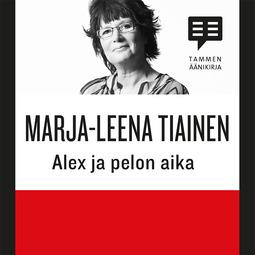 Tiainen, Marja-Leena - Alex ja pelon aika, äänikirja