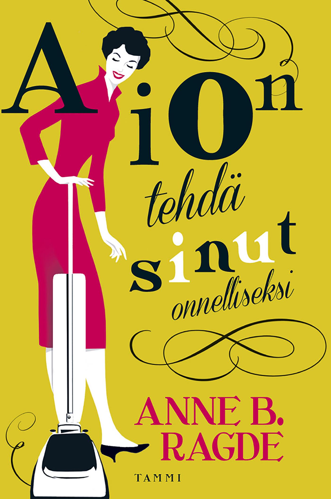 Ragde, Anne B. - Aion tehdä sinut onnelliseksi, e-kirja