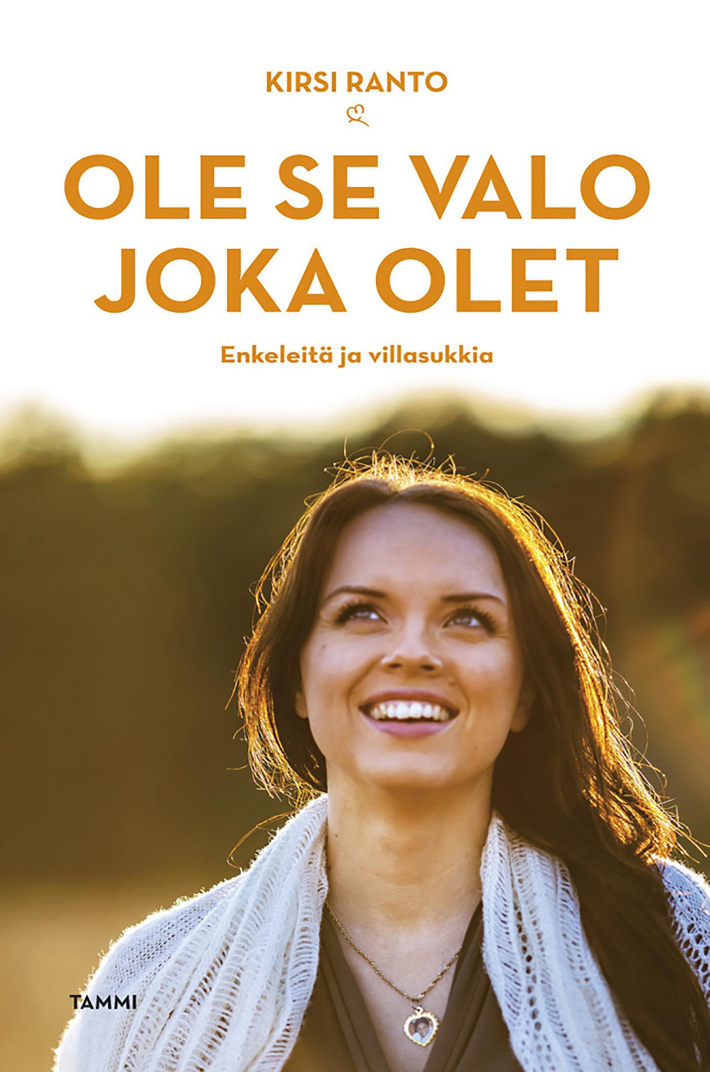 Ranto, Kirsi - Ole se valo joka olet: Enkeleitä ja villasukkia, ebook