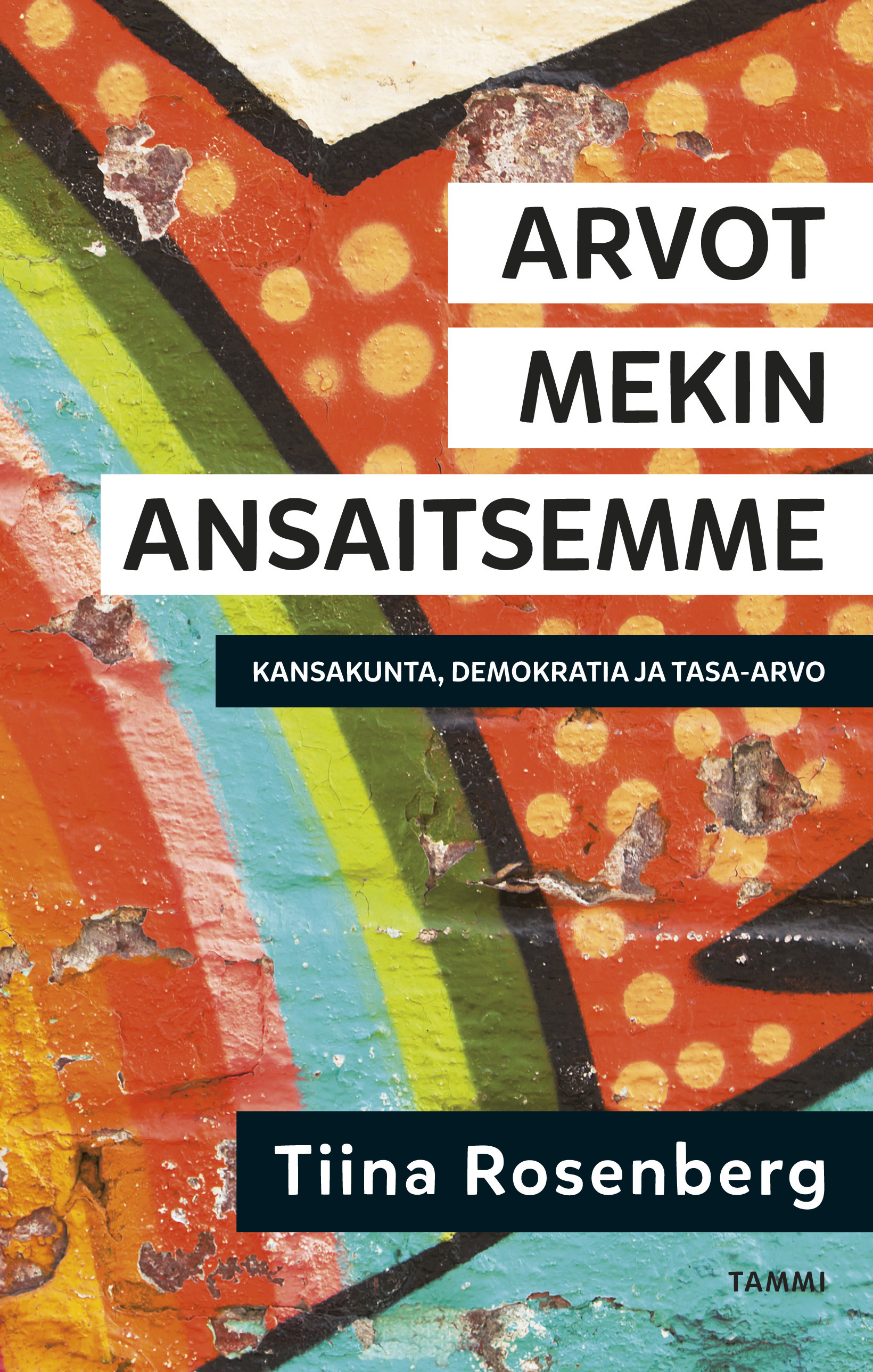 Rosenberg, Tiina - Arvot mekin ansaitsemme: Kansakunta, demokratia ja tasa-arvo, e-kirja