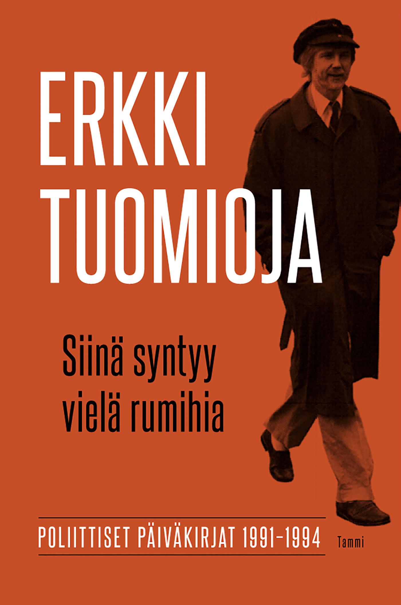 Tuomioja, Erkki - Siinä syntyy vielä rumihia: Poliittiset päiväkirjat 1991-1994, e-kirja