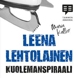 Lehtolainen, Leena - Kuolemanspiraali: Maria Kallio 5, äänikirja