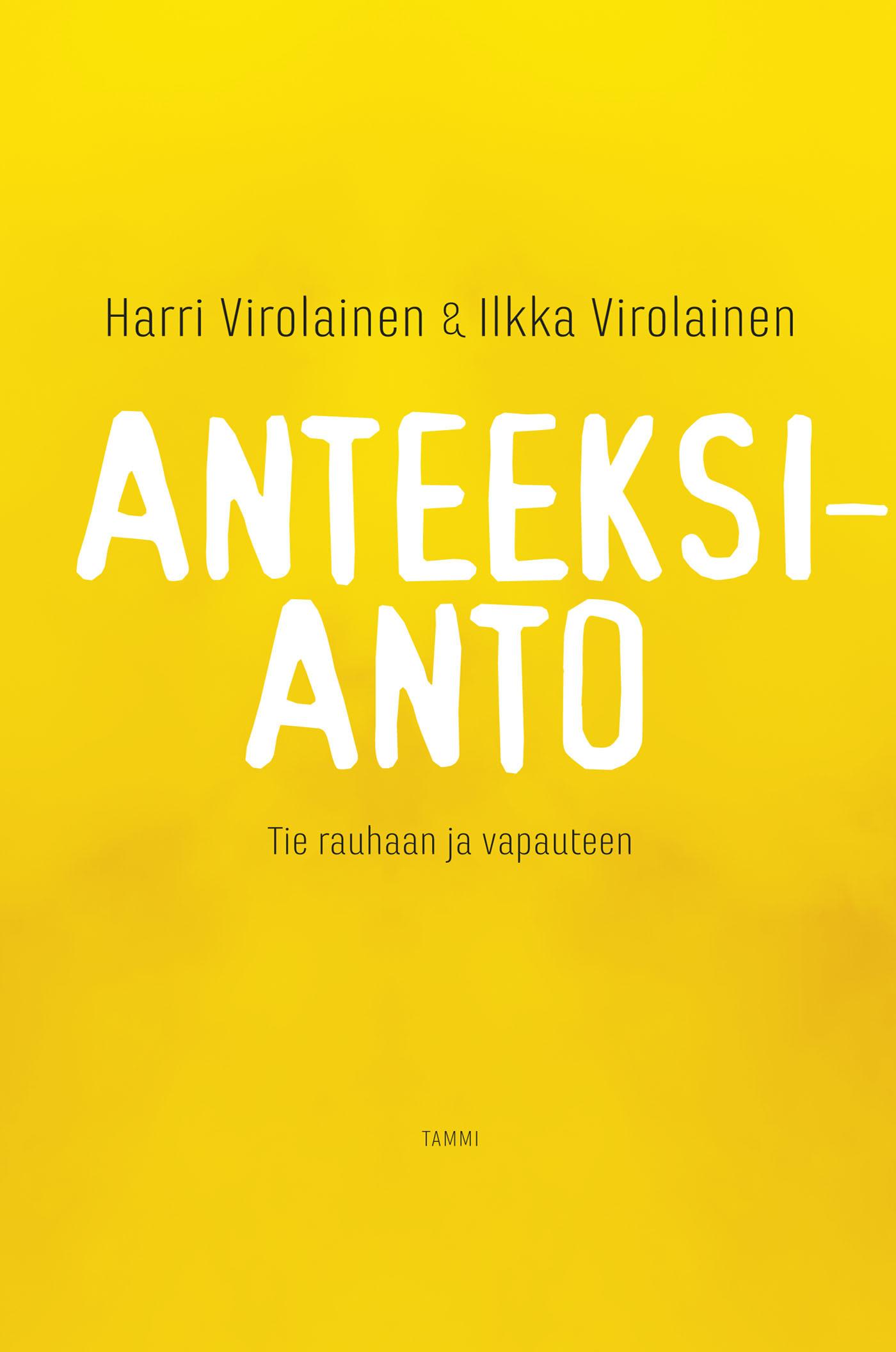 Virolainen, Ilkka - Anteeksianto: Tie vapauteen ja rauhaan, e-kirja