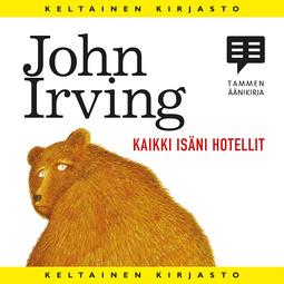 Irving, John - Kaikki isäni hotellit, äänikirja