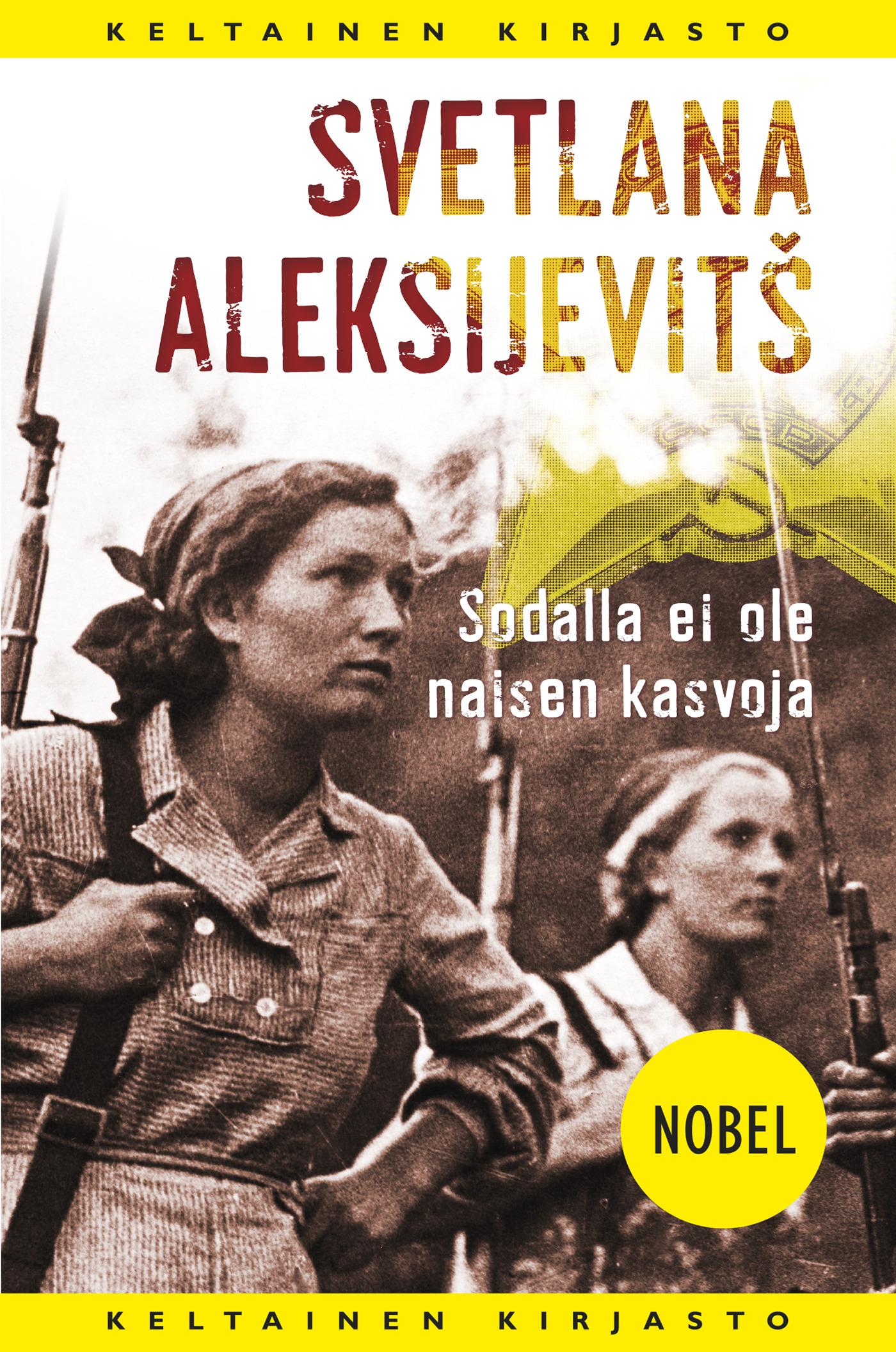 Aleksijevitsh, Svetlana - Sodalla ei ole naisen kasvoja, ebook