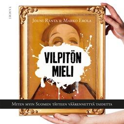 Erola, Marko - Vilpitön mieli: Miten myin Suomen täyteen väärennettyä taidetta, äänikirja