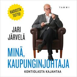Järvelä, Jari - Minä, kaupunginjohtaja: Kontiolasta kajahtaa, äänikirja