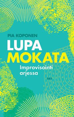 Koponen, Pia - Lupa mokata: Improvisointi arjessa, e-bok
