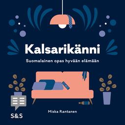 Rantanen, Miska - Kalsarikänni: Suomalainen opas hyvään elämään, äänikirja
