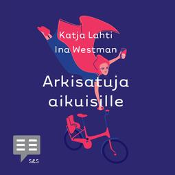 Lahti, Katja - Arkisatuja aikuisille, äänikirja