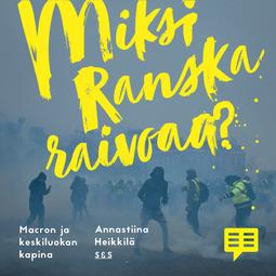 Heikkilä, Annastiina - Miksi Ranska raivoaa?: Macron ja keskiluokan kapina, äänikirja