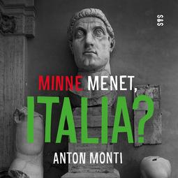 Monti, Anton - Minne menet, Italia?, äänikirja