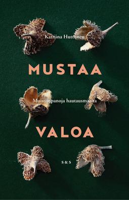 Huttunen, Katriina - Mustaa valoa: Muistiinpanoja hautausmaalta, ebook