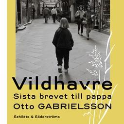 Gabrielsson, Otto - Vildhavre: Sista brevet till pappa, audiobook