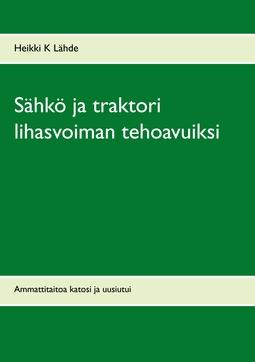 Lähde, Heikki K - Sähkö ja traktori lihasvoiman tehoavuiksi: Ammattitaitoa katosi ja uusiutui, e-kirja