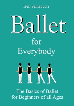 Santavuori, Heli - Ballet for Everybody: The Basics of Ballet for Beginners of all Ages, ebook
