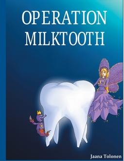 Tolonen, Jaana - Operation milktooth, ebook