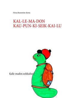 Romström-Korte, Niina - KAL-LE-MA-DON KAU-PUN-KI-SEIK-KAI-LU: Kalle-madon seikkailut 1, e-kirja
