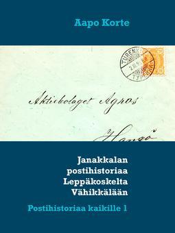 Korte, Aapo - Janakkalan postihistoriaa Leppäkoskelta Vähikkälään: Postihistoriaa kaikille 1, ebook