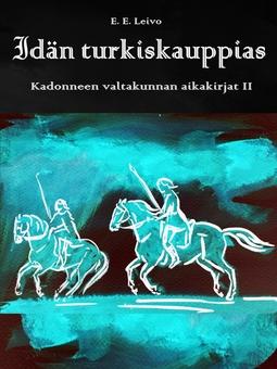 Leivo, E. E. - Idän turkiskauppias: Kadonneen valtakunnan aikakirjat II, e-kirja