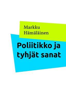 Hämäläinen, Markku - Poliitikko ja tyhjät sanat, e-kirja