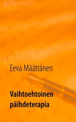 Määttänen, Eeva - Vaihtoehtoinen päihdeterapia: Keinoja vähentää juomista tai lopettaa juominen, e-kirja