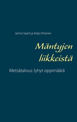 Saarti, Jarmo - Mäntyjen liikkeistä: Metsätalous: lyhyt oppimäärä, e-kirja