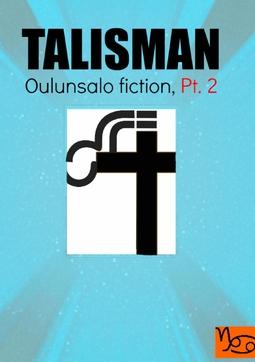 Ojala, Jani - Talisman: Oulunsalo Fiction, Part 2, ebook