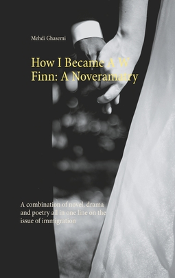 Ghasemi, Mehdi - How I Became A W Finn: A Noveramatry: A combination of novel, drama and poetry all in one line on the issue of immigration, ebook