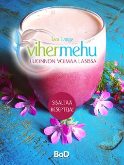 Lange, Tara - Vihermehu: luonnon voimaa lasissa, e-kirja