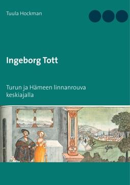 Hockman, Tuula - Ingeborg Tott: Turun ja Hämeen linnanrouva keskiajalla, e-kirja
