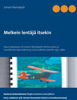 Rantakylä, Juhani - Melkein lentäjä itsekin: Klaus Savolaisen eli Juhani Rantakylän kertomuksia ja muistiluvia lapsuudesta ja nuoruudesta vuosulta 1932-1960, e-kirja