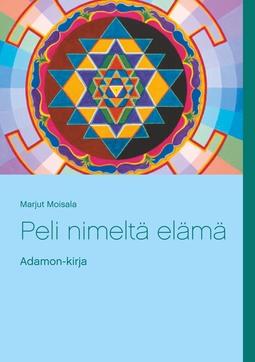 Moisala, Marjut - Peli nimeltä elämä: Adamon-kirja, e-kirja